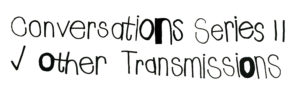 Conversations Series II: 'Other Transmissions' 2